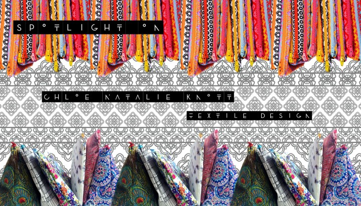 SPOTLIGHT ON: Chloe Natalie Knott – Textile Design (yes thats me!)